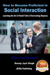 How to Become Proficient in Social Interaction - Learning the Art of Small Talk & Overcoming Shyness
