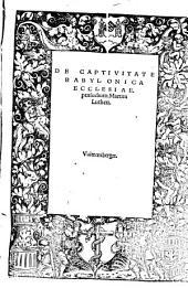 De captivitate babylonica ecclesiae praeludium Martini Lutheri