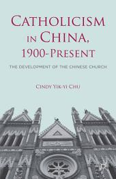 Catholicism in China, 1900-Present: The Development of the Chinese Church