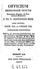 Officium Hebdomadae Sanctae: secundum Missale & Breviarium romanum S. Pii V, jussu editum, Clem. VIII et Urbani VIII, auctoritate recognitum ...
