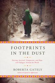 Footprints In The Dust  Nursing  Survival  Compassion  And Hope With Refugees Around The World