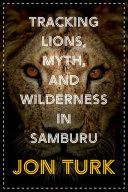 Tracking Lions and Myth in Samburu