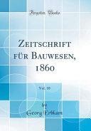Zeitschrift F  r Bauwesen  1860  Vol  10  Classic Reprint  PDF