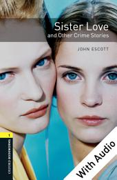 Sister Love and Other Crime Stories - With Audio Level 1 Oxford Bookworms Library: Edition 3