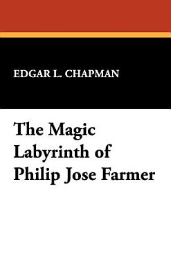 The Magic Labyrinth of Philip Jos   Farmer PDF