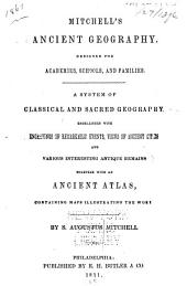 Mitchell's Ancient Geography: Designed for Academies, Schools and Families. A System of Classical and Sacred Geography ...