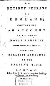 An Extinct Peerage of England: Containing an Account of All Those Noble Families Whose Titles are Extinct : from the Earliest Accounts to the Present Time