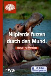 Nilpferde furzen durch den Mund: Einfach faktastisch!