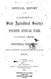 Official report of the California State Agricultural Society's fourth annual fair, cattle show and industrial exhibition, held at Stockton, Sept. 29th, 30th, Oct. 1st and 2d, 1857