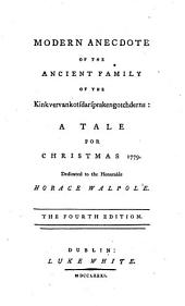 Modern Anecdote of the Ancient Family of the Kinkvervankotsdarsprakengotchderns: a Tale for Christmas 1779. Dedicated to ... Horace Walpole
