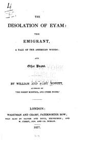 The Desolation of Eyam: the Emigrant: A Tale of the American Woods and Others Poems