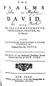 The Psalms of David: With the Ten Commandments, Creed, Lord's Prayer, &c. in Metre. Also, the Catechism, Confession of Faith, Liturgy, &c