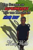 The Summer Of Super Heroes And The Making Of Iron Boy PDF