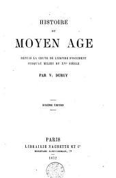 Histoire du Moyen âge: depuis la chute de l'émpire d'occident jusqu'au milieu du XV.siècle