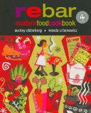Rebar Modern Food Cookbook