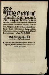 Ad sa[n]ctissimu[m] d[omin]um nostru[m] po[n]tifice[m] modernu[m]. cui[us] nome[n] pontificale nondum innotuit, Reuerendi patris ... atq[ue] hereticae prauitatis per Colonien. Moguntin. & Treveren. prouincias Inquisitoris F. Iacobi Hochstratani, cu[m] diuo Augustino Colloquia: contra enormes atq[ue] peruersos Martini Lutheri errores. Anno D.D.XXII. Pars prima cui Co[m]pendiu[m] quodda[m] g[e]n[er]ale p[rae]mittitur. Pars aute[m] Secu[n]da, que hanc prima[m] diuisim subsequitur, dedicata est serenissimo nostro Imperatori Carolo &c