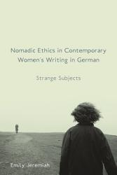 Nomadic Ethics In Contemporary Women S Writing In German Book PDF