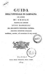 Guida dell'uffiziale in campagna del signor di Cessac tradotta dal capitano Luigi Gabrielli: 1, Volume 1