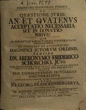 Dissertatio Inauguralis Iuridicia De Quaestione Iuris: An Et Quatenus Acceptatio Necessaria Sit In Donationibus?
