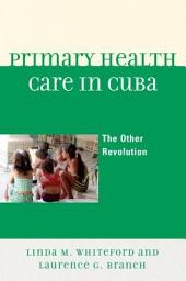 Primary Health Care in Cuba: The Other Revolution