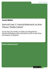"""Entwurf zum 1. Unterrichtsbesuch zu dem Thema """"Emilia Galotti"""": Ist die Figur der Emilia ein Opfer der bürgerlichen Moralvorstellungen oder entwickelt sie sich zu einer Frau, die beginnt zu handeln?"""