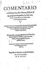Comentario resolutorio de vsuras, sobre el cap. primero de la question, 3. de la 14. causa, compuesto por el doctor Martin de Azpilcueta Nauarro. ... Para mayor declaracion de lo que ha tratado en su Manual de confessores