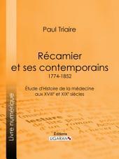 Récamier et ses contemporains (1774-1852): Étude d'Histoire de la médecine aux XVIIIe et XIXe siècles