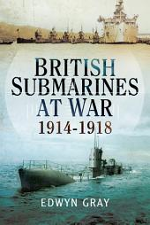 British Submarines at War: 1914-1918