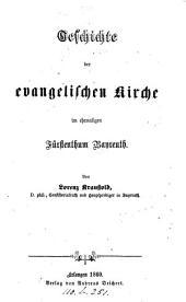 Geschichte der evangelischen Kirche im ehemaligen Fürstenthum Bayreuth
