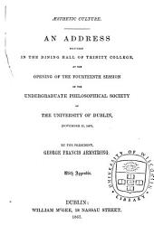 Aesthetic Culture: An Address Delivered in the Dining Hall of Trinity College, at the Opening of the Fourteenth Session of the Undergraduate Philosophical Society of the University of Dublin, November 2l, 1867