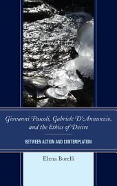 Giovanni Pascoli, Gabriele D'Annunzio, and the Ethics of Desire: Between Action and Contemplation