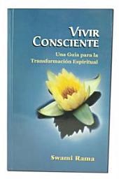 Vivir Consciente: Una Guia Para la Transformacion Espiritual