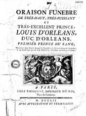 Oraison funèbre de très-haut, très-puissant et tres-excellent prince de Louis d'Orleans, duc d'Orleans, premier prince du sang, Prononcée dans l'Eglise Royale é Paroissiale de Notre-Dame de Versailles le 14 avril 1752, par M. Le Moine, Professeur du College d'Orléans