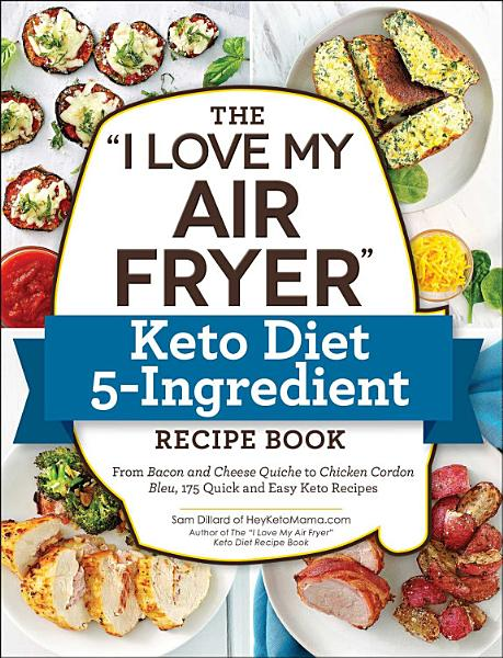 Download The  I Love My Air Fryer  Keto Diet 5 Ingredient Recipe Book Book