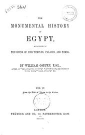 The Monumental History of Egypt, as Recorded on the Ruins of Her Temples, Palaces, and Tombs by William Osburn: From the visit of Abram to the exodus, Volume 2
