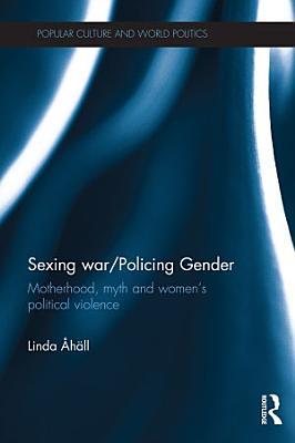 Sexing War Policing Gender