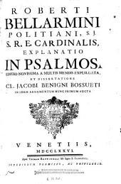 Roberti Bellarmini ...Explanatio in Psalmos: editio novissima a multis mendis expurgata