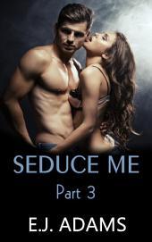 Seduce Me All Over: Seduce Me Part 3