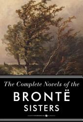 The Complete Novels Of The Bronte Sisters: Seven-Book Bundle