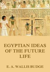 Egyptian Ideas Of The Future Life: eBook Edition