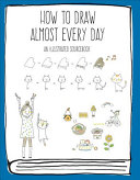 How to Draw Almost Every Day PDF