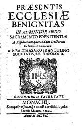 Praesentis ecclesiae benignitas: in administrando sacramento poenitentiae a rigidiorum quorundam doctorum calumniis vindicata