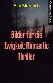 Bilder für die Ewigkeit: Romantic Thriller: Cassiopeiapress Spannung