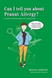 Can I tell you about Peanut Allergy?: A guide for friends, family and professionals