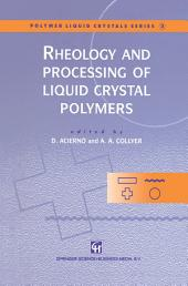 Rheology and Processing of Liquid Crystal Polymers