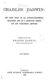 Charles Darwin: His Life Told in an Autobiographical Chapter, and in a Selected Series of His Published Letters, Volume 5