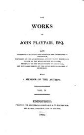 The Works of John Playfair ...: Biographical account of Matthew Stewart. Biographical account of James Hutton. Biographical account of John Robinson. Review of Mudge's Account of the trigonometrical survey of England. Review of Mechain et Delambre, Base du système métrique décimal. Review of Laplace, Traité de mécanique céleste. Review of Le Compte rendu par l'Institut de France. Review of Lambton's Measurement of an arch of the meridian. Review of Laplace, Essai philosophique sur les probabilitiés. Review of Baron de Zach, Attraction des montagnes. Review of Kater on the pendulum