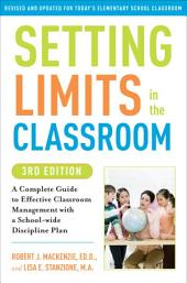 Setting Limits in the Classroom, 3rd Edition: A Complete Guide to Effective Classroom Management with a School-wide DisciplinePlan