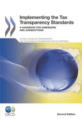 Implementing the Tax Transparency Standards A Handbook for Assessors and Jurisdictions, Second Edition: A Handbook for Assessors and Jurisdictions, Second Edition
