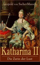 Katharina II: Die Zarin der Lust (Vollständige Ausgabe): Russische Hofgeschichten